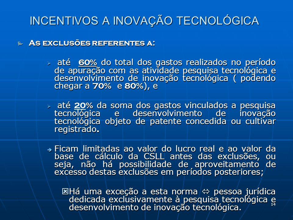 14 INCENTIVOS A INOVAÇÃO TECNOLÓGICA As exclusões referentes a: As exclusões referentes a: até 60% do total dos gastos realizados no período de apuraç