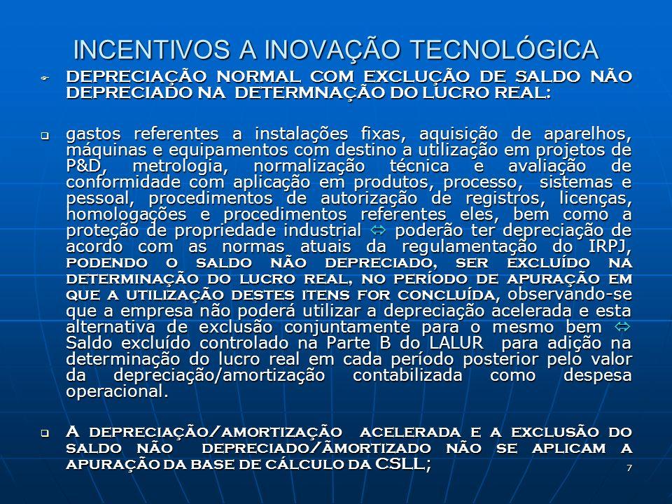 18 INCENTIVOS A INOVAÇÃO TECNOLÓGICA Para usufruir dos benefícios fica condicionado à comprovação de regularidade fiscal; Para usufruir dos benefícios fica condicionado à comprovação de regularidade fiscal; Obrigações serão assumidos para a obtenção dos incentivos; Obrigações serão assumidos para a obtenção dos incentivos; Obrigação de informar ao MCT ( Ministério da Ciência e Tecnologia ), por meio eletrônico, conforme instruções a serem definidas, informações sobre os programas de pesquisa, desenvolvimento tecnológico e inovação.