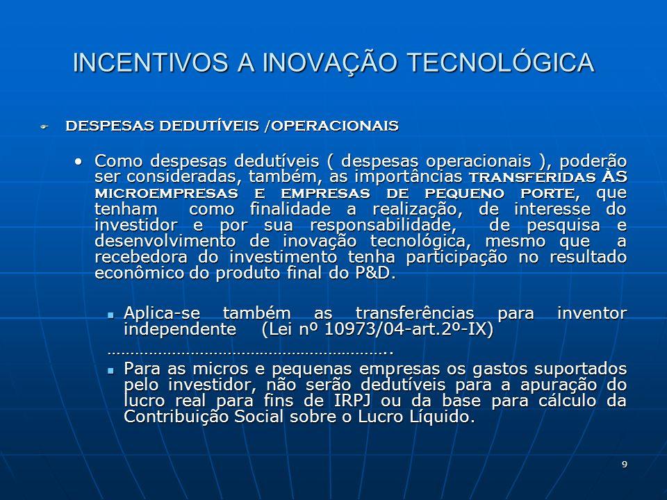 9 INCENTIVOS A INOVAÇÃO TECNOLÓGICA DESPESAS DEDUTÍVEIS / OPERACIONAIS DESPESAS DEDUTÍVEIS / OPERACIONAIS Como despesas dedutíveis ( despesas operacio