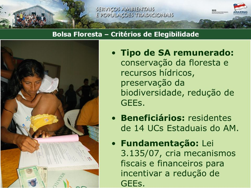 Bolsa Floresta – Critérios de Elegibilidade Tipo de SA remunerado: conservação da floresta e recursos hídricos, preservação da biodiversidade, redução de GEEs.