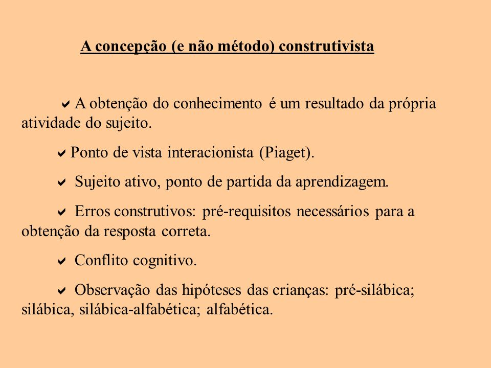 A concepção (e não método) construtivista A obtenção do conhecimento é um resultado da própria atividade do sujeito. Ponto de vista interacionista (Pi