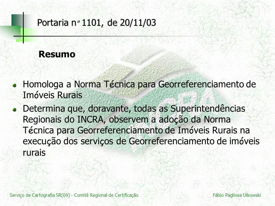 Serviço de Cartografia SR(09) - Comitê Regional de CertificaçãoFábio Pagliosa Ulkowski Portaria n º 1101, de 20/11/03 Resumo Homologa a Norma T é cnic