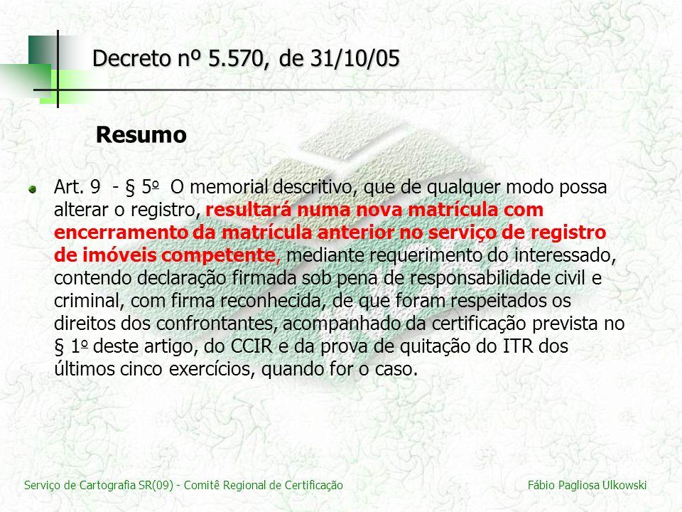 Serviço de Cartografia SR(09) - Comitê Regional de CertificaçãoFábio Pagliosa Ulkowski Art. 9 - § 5 o O memorial descritivo, que de qualquer modo poss