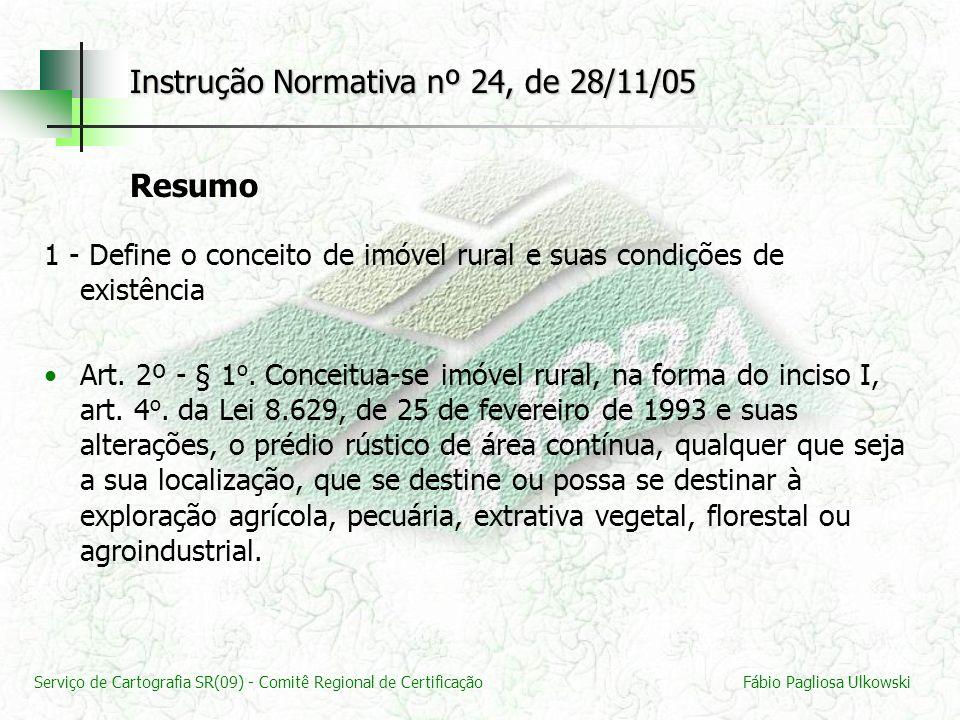 Serviço de Cartografia SR(09) - Comitê Regional de CertificaçãoFábio Pagliosa Ulkowski Instrução Normativa nº 24, de 28/11/05 Resumo 1 - Define o conc
