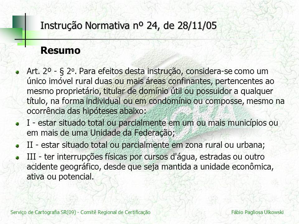 Serviço de Cartografia SR(09) - Comitê Regional de CertificaçãoFábio Pagliosa Ulkowski Art. 2º - § 2 o. Para efeitos desta instrução, considera-se com
