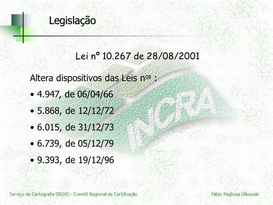 Serviço de Cartografia SR(09) - Comitê Regional de CertificaçãoFábio Pagliosa Ulkowski Lei nº 10.267 de 28/08/2001 Altera dispositivos das Leis n os :
