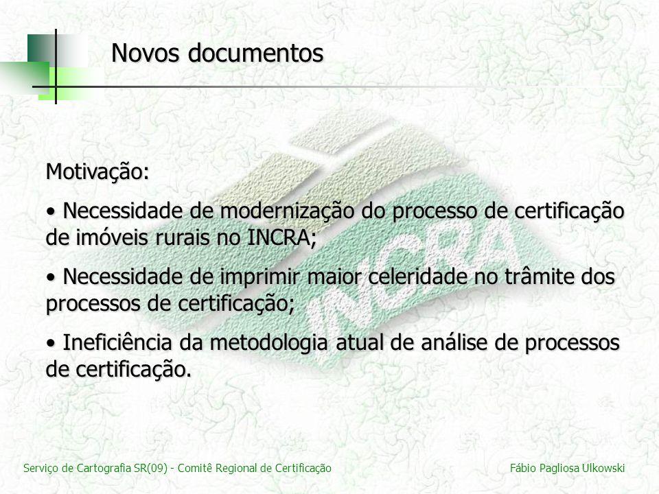 Serviço de Cartografia SR(09) - Comitê Regional de CertificaçãoFábio Pagliosa Ulkowski Novos documentos Motivação: Necessidade de modernização do proc