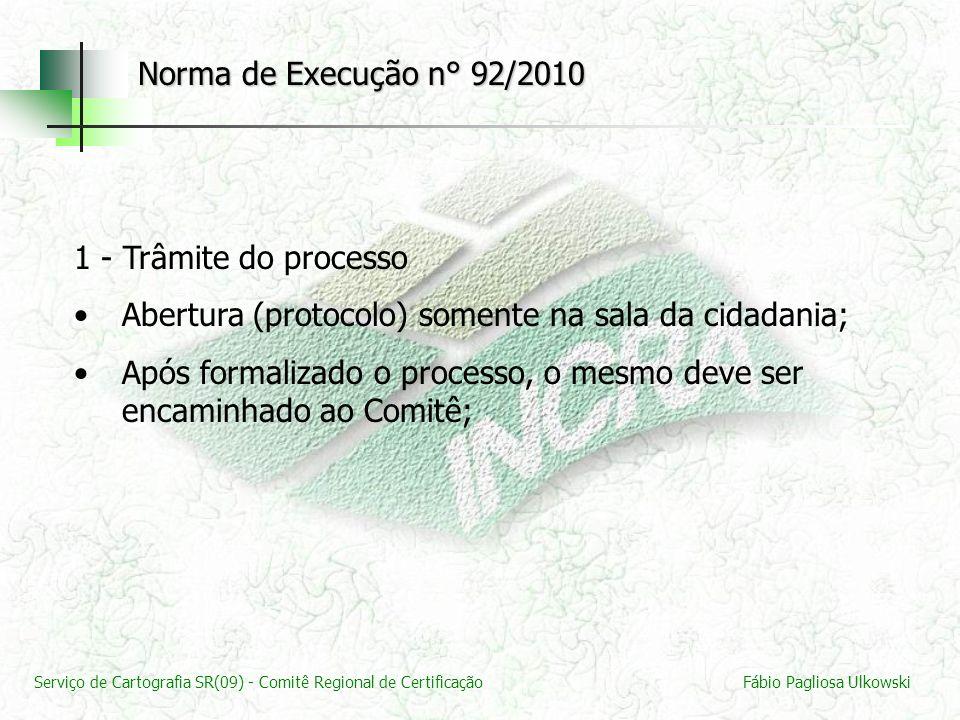 Serviço de Cartografia SR(09) - Comitê Regional de CertificaçãoFábio Pagliosa Ulkowski 1 - Trâmite do processo Abertura (protocolo) somente na sala da
