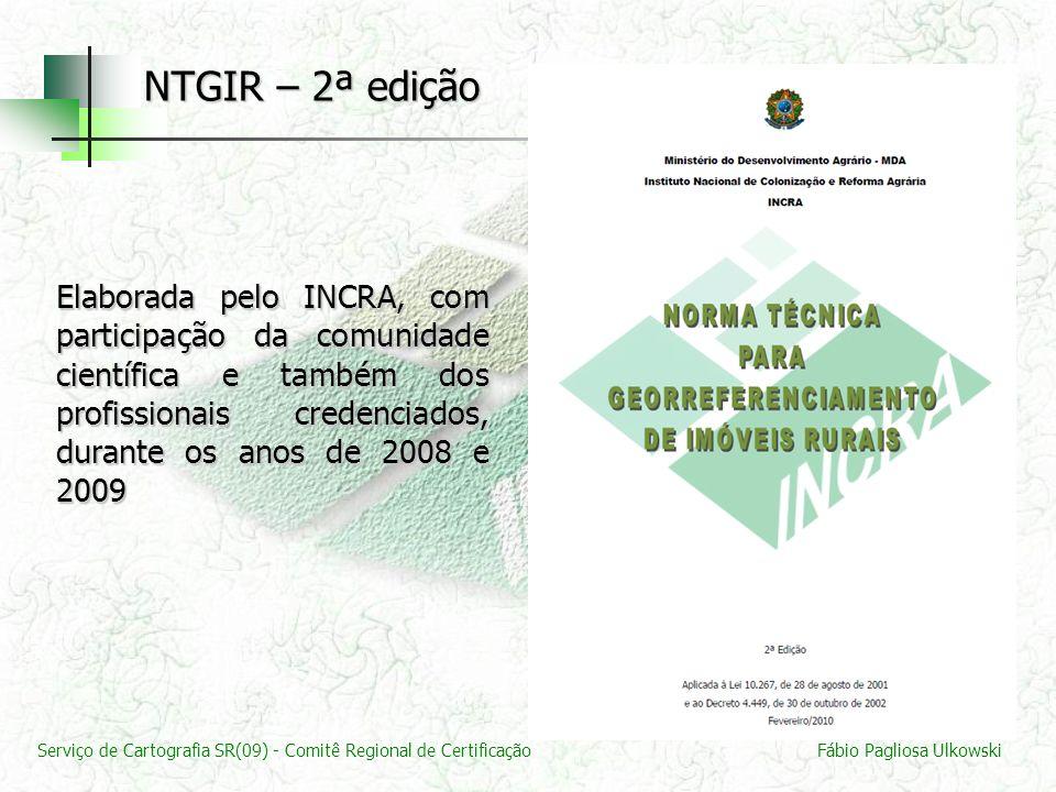 Serviço de Cartografia SR(09) - Comitê Regional de CertificaçãoFábio Pagliosa Ulkowski NTGIR – 2ª edição Elaborada pelo INCRA, com participação da com