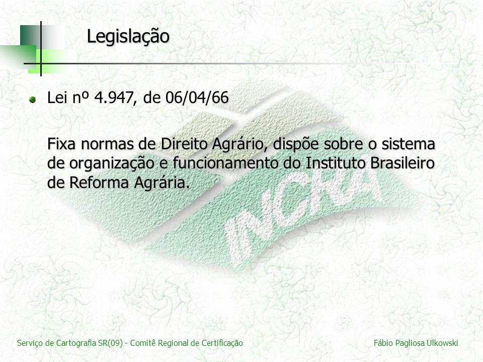 Serviço de Cartografia SR(09) - Comitê Regional de CertificaçãoFábio Pagliosa Ulkowski Lei nº 4.947, de 06/04/66 Fixa normas de Direito Agrário, dispõ