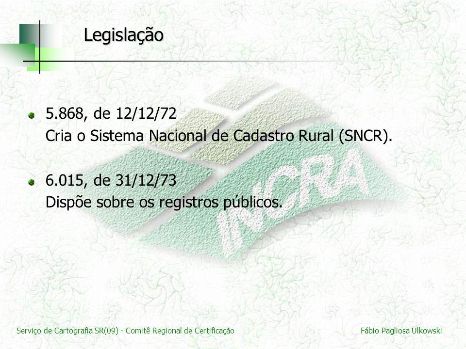 Serviço de Cartografia SR(09) - Comitê Regional de CertificaçãoFábio Pagliosa Ulkowski 5.868, de 12/12/72 Cria o Sistema Nacional de Cadastro Rural (S