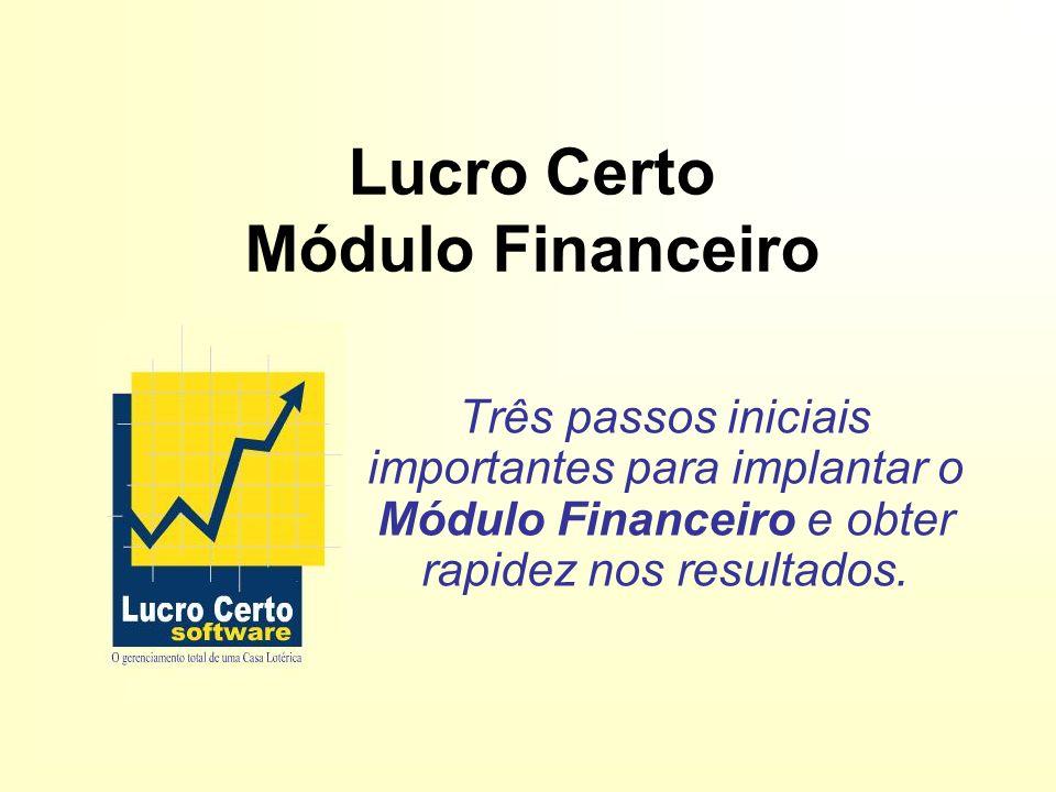 Lucro Certo Módulo Financeiro Três passos iniciais importantes para implantar o Módulo Financeiro e obter rapidez nos resultados.