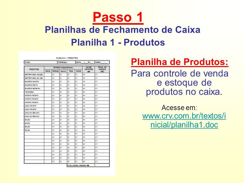 Acesse em: www.crv.com.br/textos/i nicial/planilha1.doc www.crv.com.br/textos/i nicial/planilha1.doc Planilha de Produtos: Para controle de venda e es