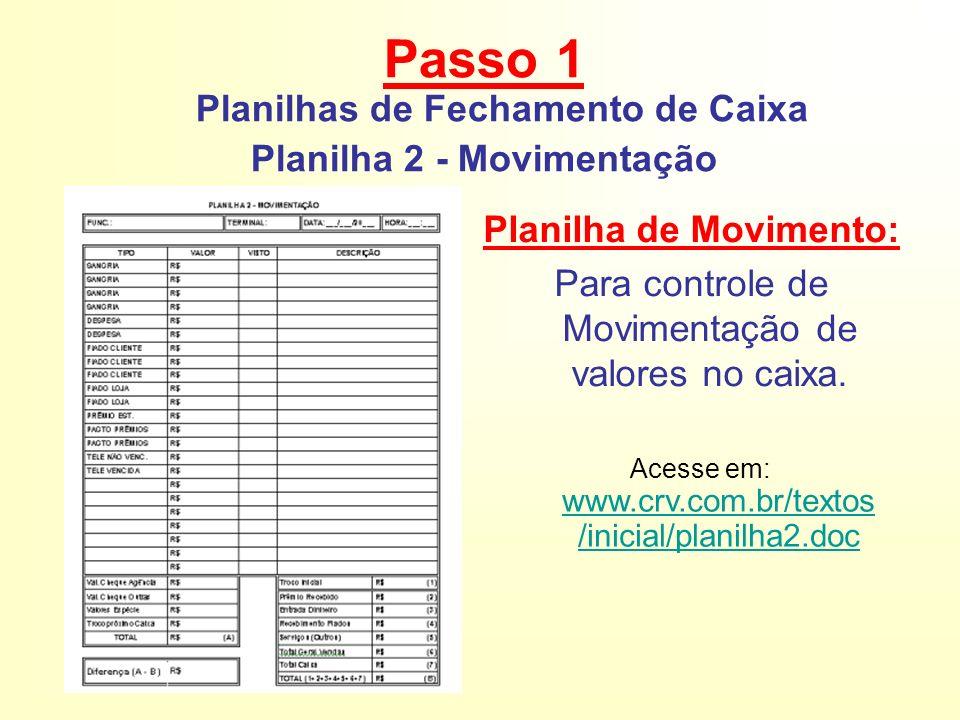 Acesse em: www.crv.com.br/textos /inicial/planilha2.doc www.crv.com.br/textos /inicial/planilha2.doc Planilha de Movimento: Para controle de Movimentação de valores no caixa.