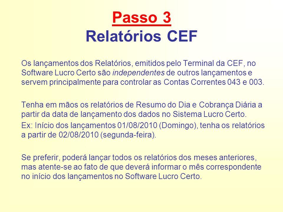 Passo 3 Relatórios CEF Os lançamentos dos Relatórios, emitidos pelo Terminal da CEF, no Software Lucro Certo são independentes de outros lançamentos e servem principalmente para controlar as Contas Correntes 043 e 003.