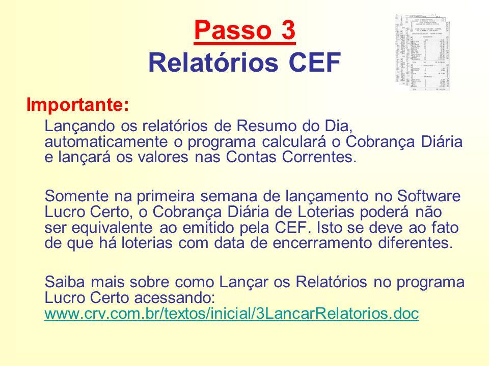 Passo 3 Relatórios CEF Importante: Lançando os relatórios de Resumo do Dia, automaticamente o programa calculará o Cobrança Diária e lançará os valores nas Contas Correntes.