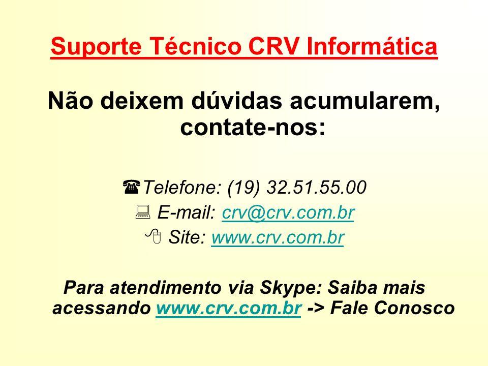 Suporte Técnico CRV Informática Não deixem dúvidas acumularem, contate-nos: Telefone: (19) 32.51.55.00 E-mail: crv@crv.com.brcrv@crv.com.br Site: www.