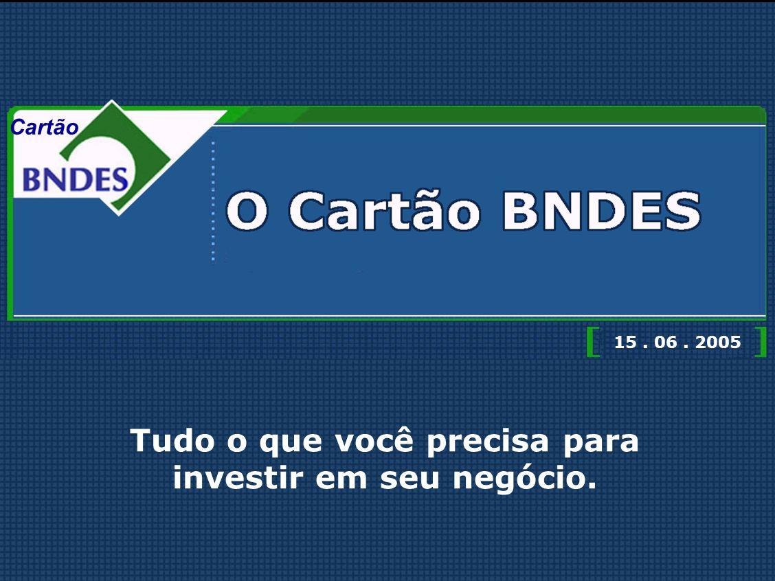 Permitir ao titular do cartão utilização automática de linha de financiamento pré- aprovado Valorizar e estabelecer o contato direto entre as MPME e o BNDES.