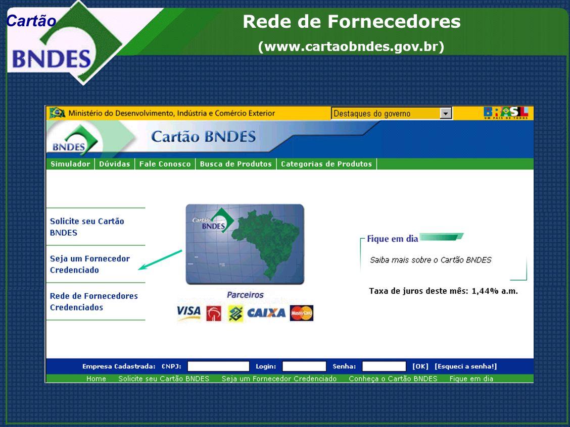 Rede de Fornecedores (www.cartaobndes.gov.br) Cartão