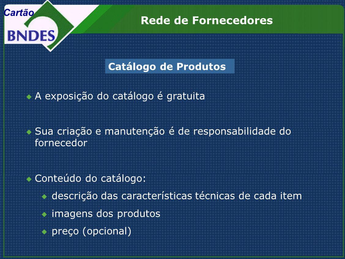 A exposição do catálogo é gratuita Sua criação e manutenção é de responsabilidade do fornecedor Conteúdo do catálogo: descrição das características té
