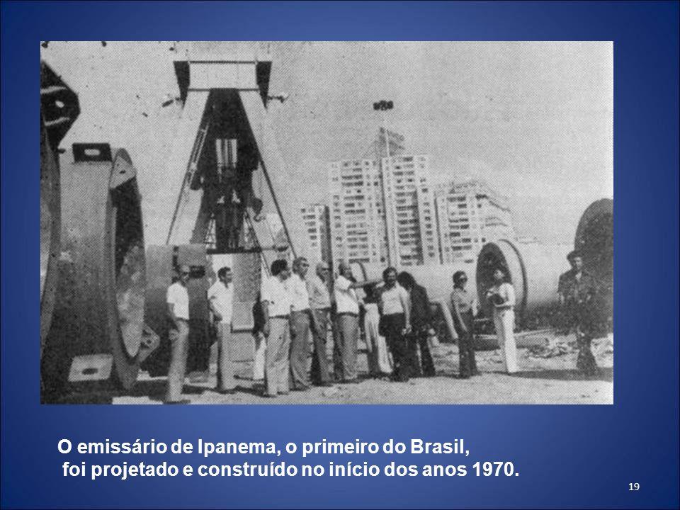 19 O emissário de Ipanema, o primeiro do Brasil, foi projetado e construído no início dos anos 1970.