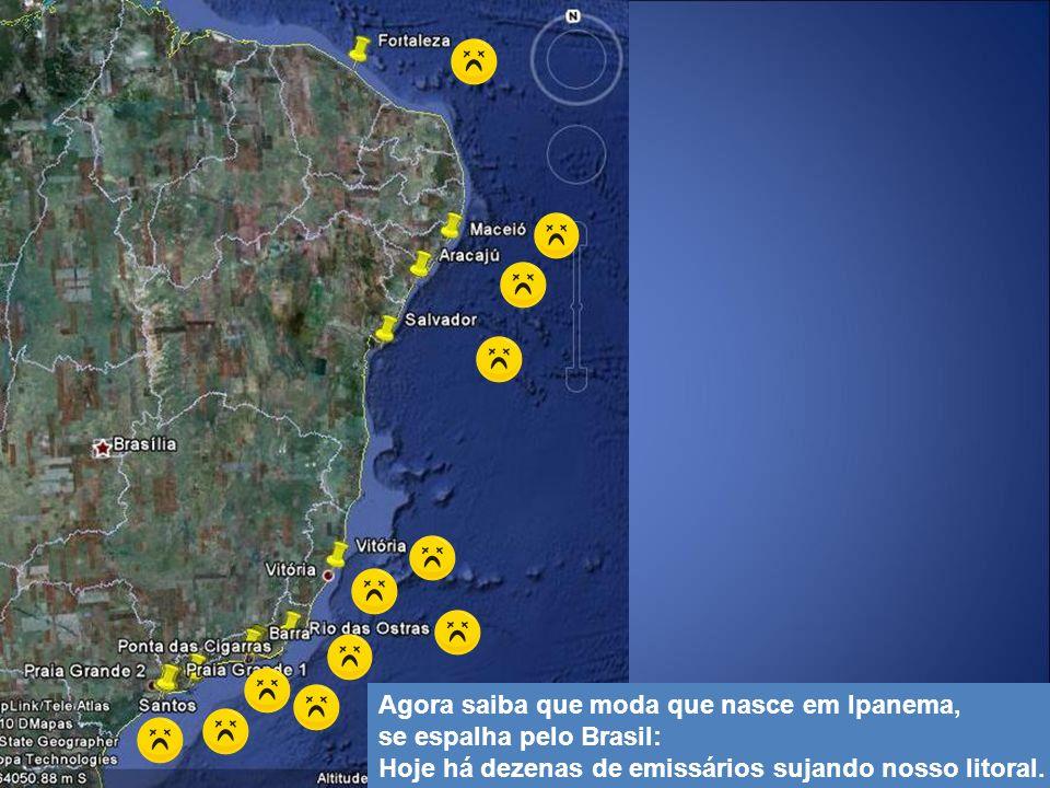 28 Agora saiba que moda que nasce em Ipanema, se espalha pelo Brasil: Hoje há dezenas de emissários sujando nosso litoral.