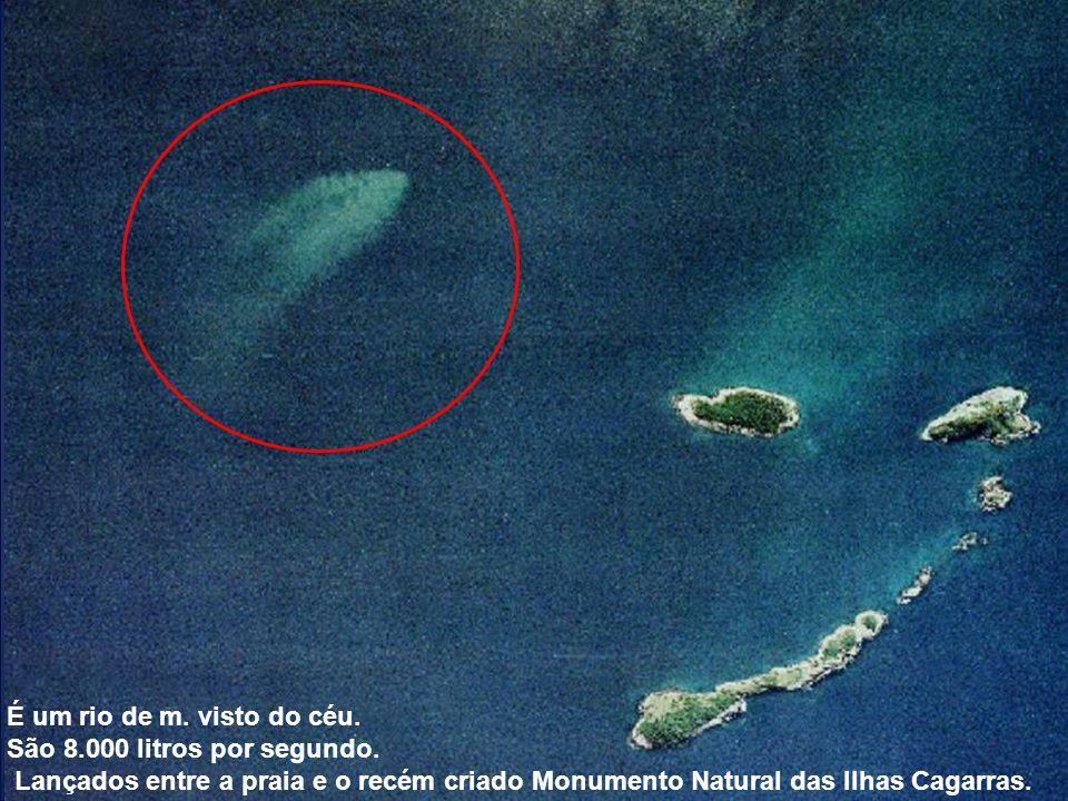 9 É um rio de m. visto do céu. São 8.000 litros por segundo. Lançados entre a praia e o recém criado Monumento Natural das Ilhas Cagarras.