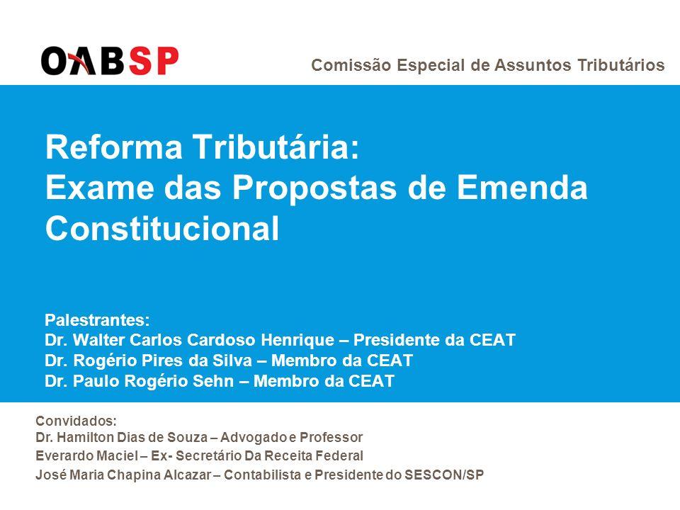 Comissão Especial de Assuntos Tributários Reforma Tributária: Exame das Propostas de Emenda Constitucional Palestrantes: Dr.