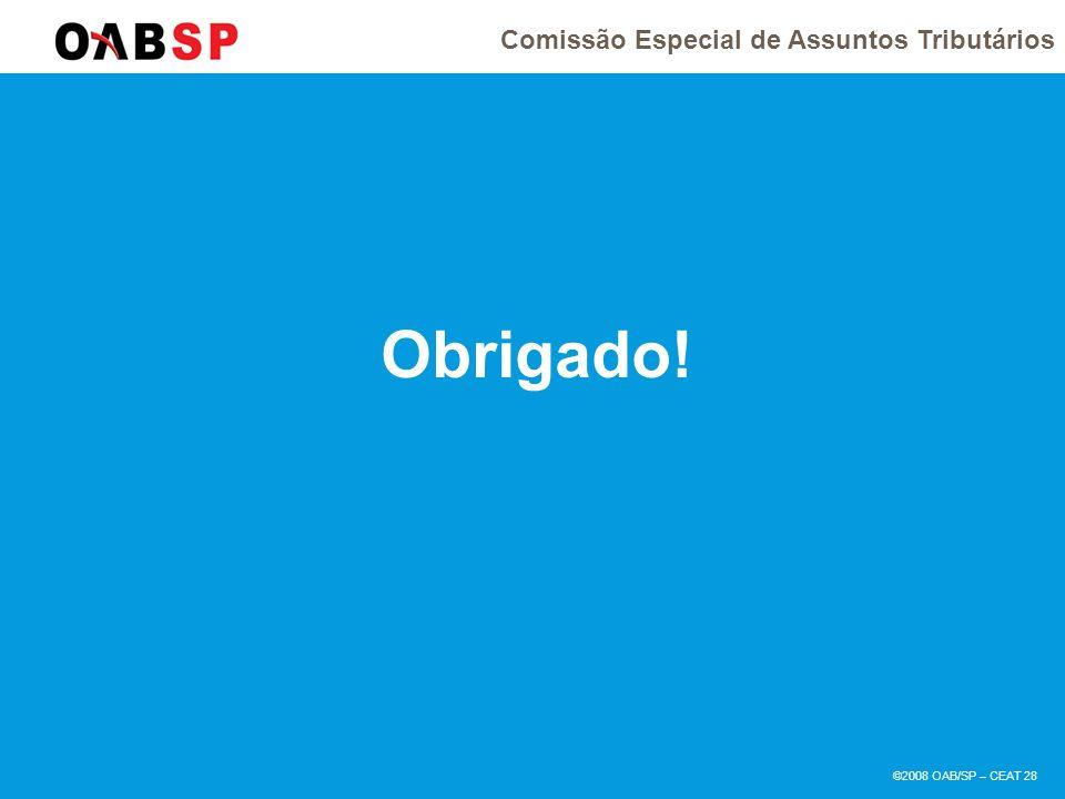 Comissão Especial de Assuntos Tributários ©2008 OAB/SP – CEAT 28 Obrigado!