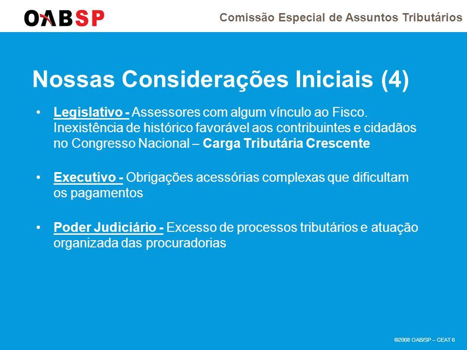 Comissão Especial de Assuntos Tributários ©2008 OAB/SP – CEAT 6 Nossas Considerações Iniciais (4) Legislativo - Assessores com algum vínculo ao Fisco.