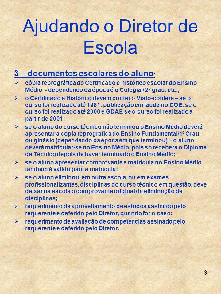 3 Ajudando o Diretor de Escola 3 – documentos escolares do aluno : cópia reprográfica do Certificado e histórico escolar do Ensino Médio - dependendo