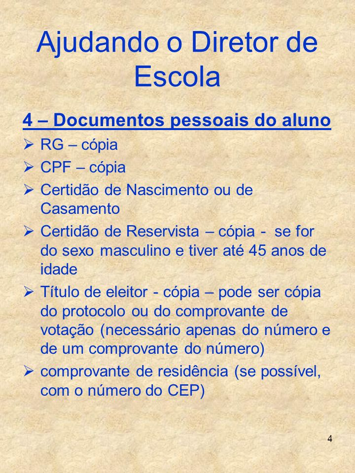 4 Ajudando o Diretor de Escola 4 – Documentos pessoais do aluno RG – cópia CPF – cópia Certidão de Nascimento ou de Casamento Certidão de Reservista –