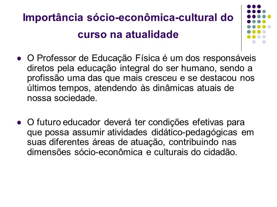 Importância sócio-econômica-cultural do curso na atualidade O Professor de Educação Física é um dos responsáveis diretos pela educação integral do ser
