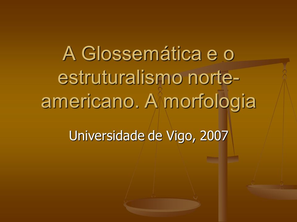 A Glossemática e o estruturalismo norte- americano. A morfologia Universidade de Vigo, 2007