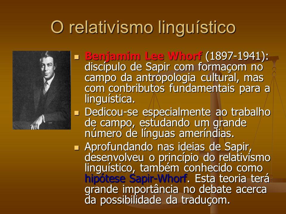 O relativismo linguístico Benjamim Lee Whorf (1897-1941): discípulo de Sapir com formaçom no campo da antropologia cultural, mas com conbributos fundamentais para a linguística.