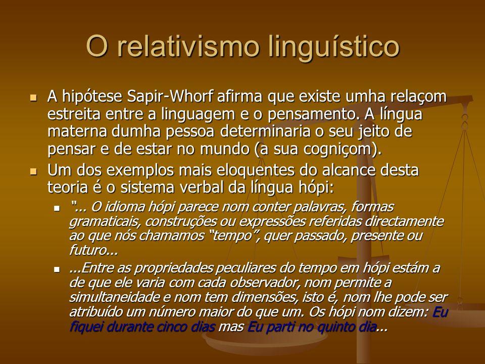 O relativismo linguístico A hipótese Sapir-Whorf afirma que existe umha relaçom estreita entre a linguagem e o pensamento.