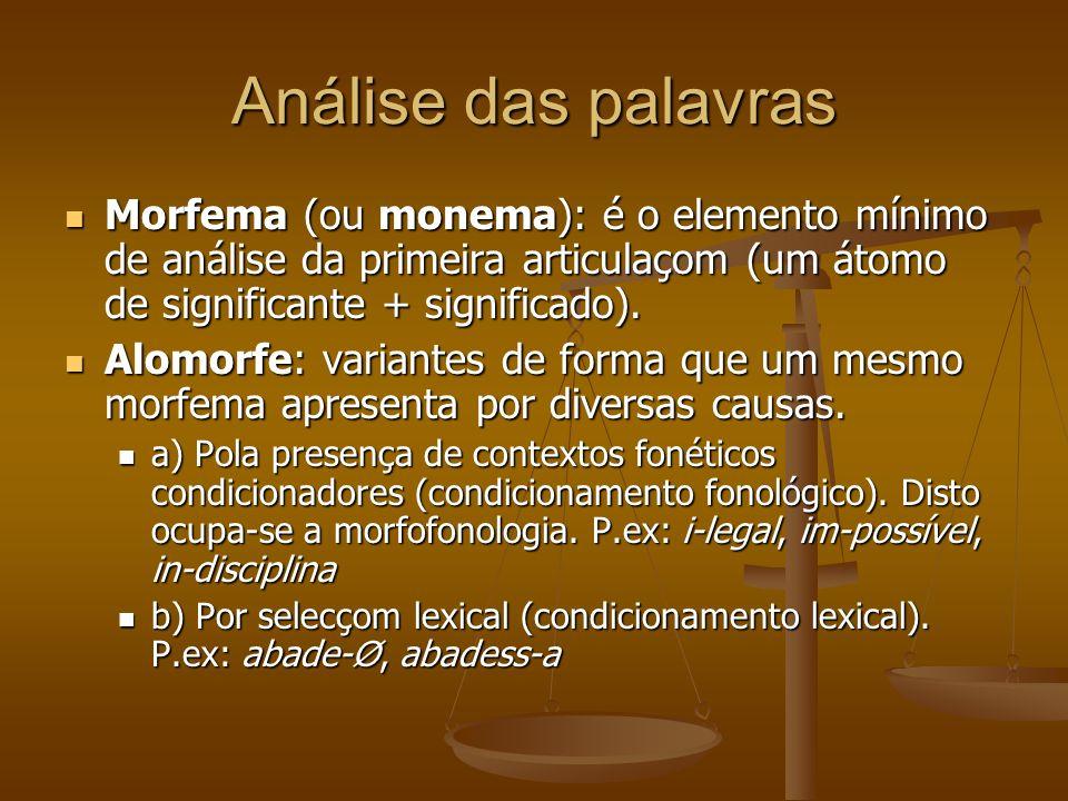 Análise das palavras Morfema (ou monema): é o elemento mínimo de análise da primeira articulaçom (um átomo de significante + significado).
