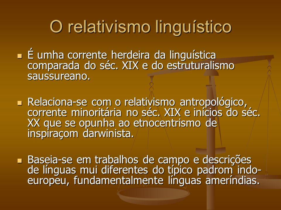 O relativismo linguístico É umha corrente herdeira da linguística comparada do séc.