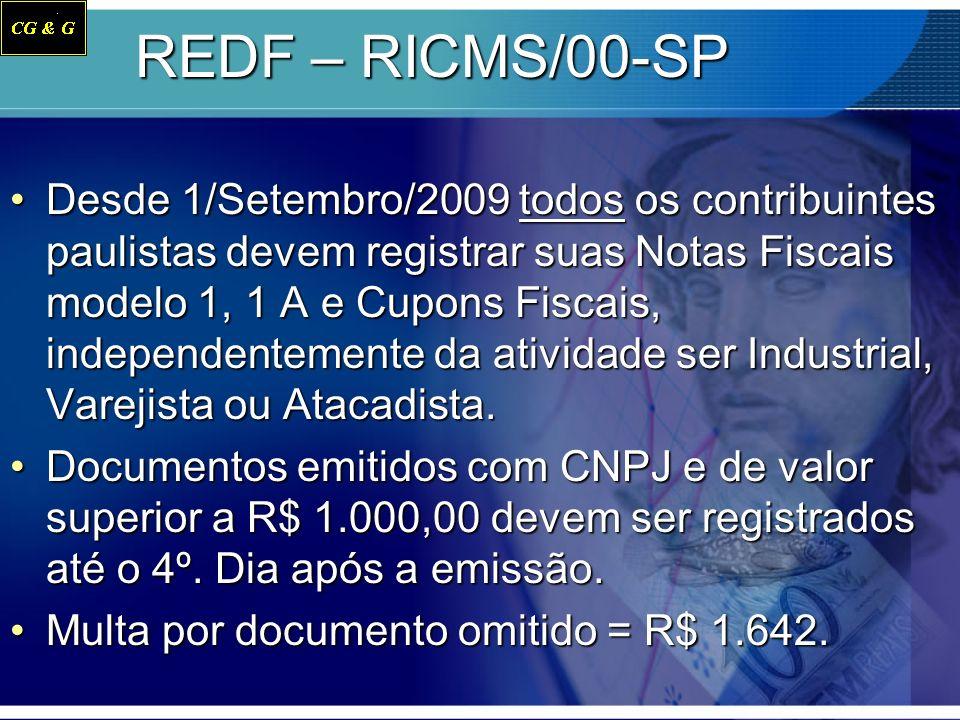 REDF – RICMS/00-SP Desde 1/Setembro/2009 todos os contribuintes paulistas devem registrar suas Notas Fiscais modelo 1, 1 A e Cupons Fiscais, independe