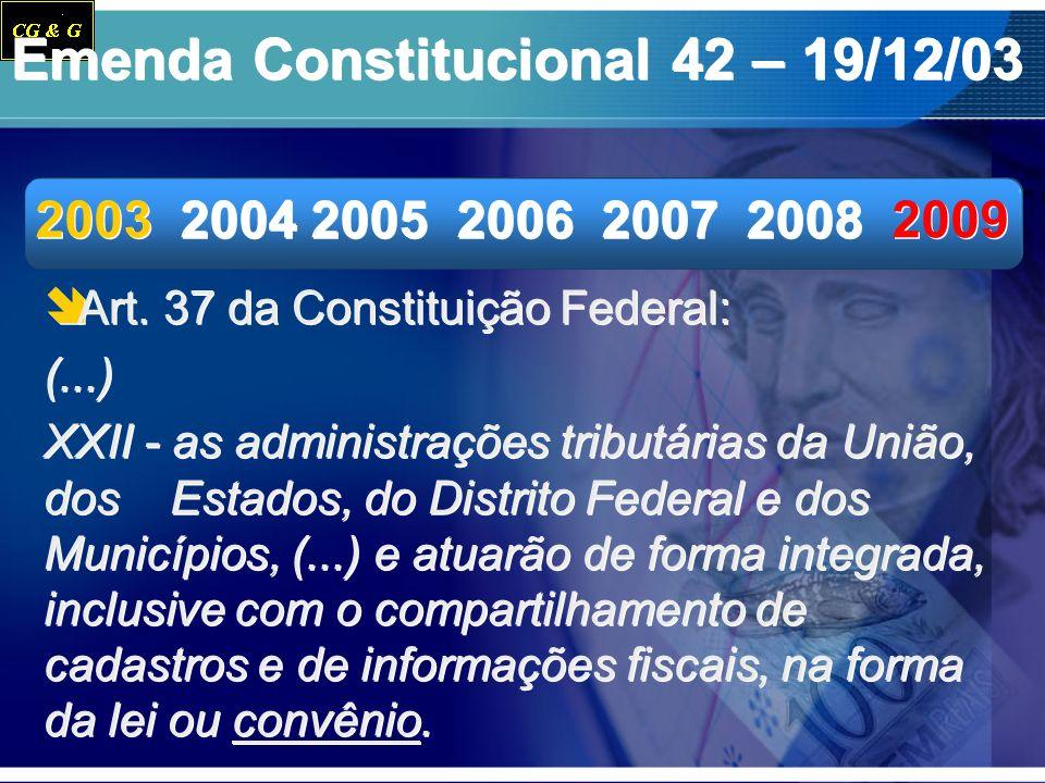 Emenda Constitucional 42 – 19/12/03 Art. 37 da Constituição Federal: (...) XXII - as administrações tributárias da União, dos Estados, do Distrito Fed