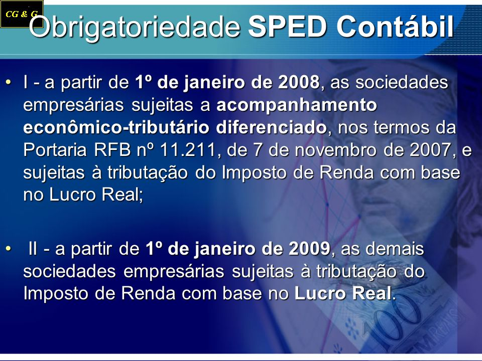 Obrigatoriedade SPED Contábil I - a partir de 1º de janeiro de 2008, as sociedades empresárias sujeitas a acompanhamento econômico-tributário diferenc
