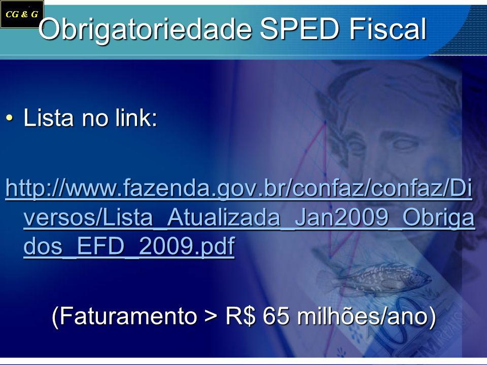 Obrigatoriedade SPED Fiscal Lista no link:Lista no link: http://www.fazenda.gov.br/confaz/confaz/Di versos/Lista_Atualizada_Jan2009_Obriga dos_EFD_200