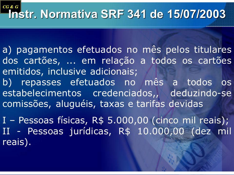 Instr. Normativa SRF 341 de 15/07/2003 a) pagamentos efetuados no mês pelos titulares dos cartões,... em relação a todos os cartões emitidos, inclusiv