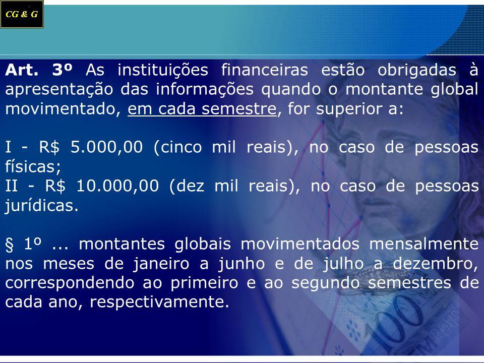 Art. 3º As instituições financeiras estão obrigadas à apresentação das informações quando o montante global movimentado, em cada semestre, for superio