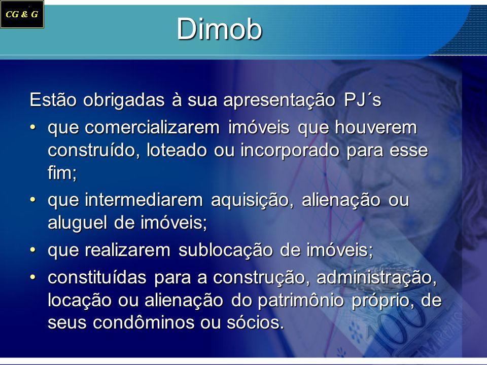 Dimob Estão obrigadas à sua apresentação PJ´s que comercializarem imóveis que houverem construído, loteado ou incorporado para esse fim;que comerciali