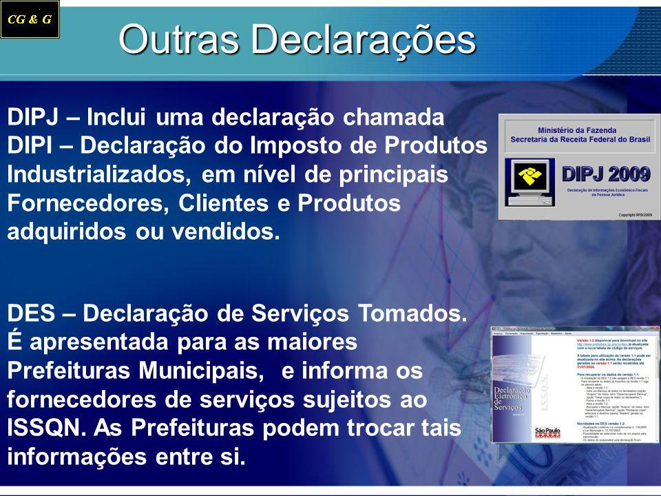 Outras Declarações DIPJ – Inclui uma declaração chamada DIPI – Declaração do Imposto de Produtos Industrializados, em nível de principais Fornecedores