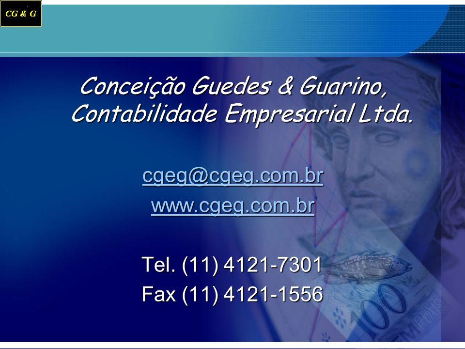 Conceição Guedes & Guarino, Contabilidade Empresarial Ltda. cgeg@cgeg.com.br www.cgeg.com.br Tel. (11) 4121-7301 Fax (11) 4121-1556