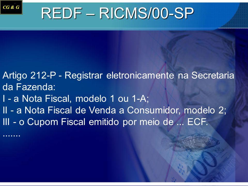 REDF – RICMS/00-SP Artigo 212-P - Registrar eletronicamente na Secretaria da Fazenda: I - a Nota Fiscal, modelo 1 ou 1-A; II - a Nota Fiscal de Venda