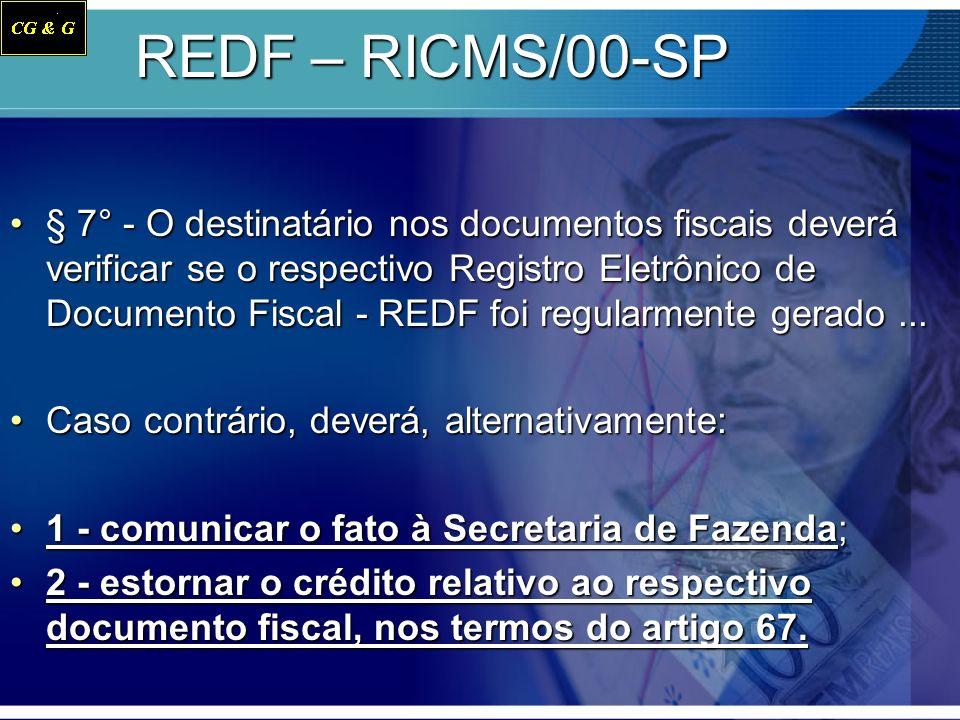 REDF – RICMS/00-SP § 7° - O destinatário nos documentos fiscais deverá verificar se o respectivo Registro Eletrônico de Documento Fiscal - REDF foi re