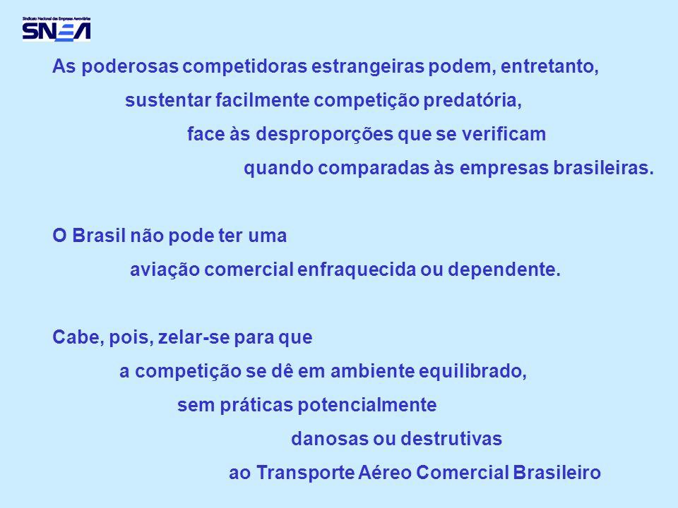 As poderosas competidoras estrangeiras podem, entretanto, sustentar facilmente competição predatória, face às desproporções que se verificam quando comparadas às empresas brasileiras.